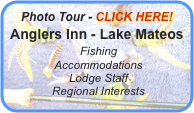 Photo Tour - CLICK HERE! Anglers Inn - Lake Mateos  Fishing  Accommodations  Lodge Staff  Regional Interests