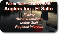 Photo Tour - CLICK HERE! Anglers Inn - El Salto  Fishing  Accommodations  Lodge Staff  Regional Interests